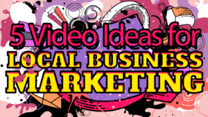 Video Ideas for Local Business Marketing