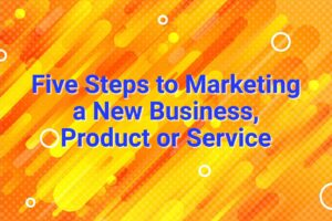 Five Steps to Marketing a New Business